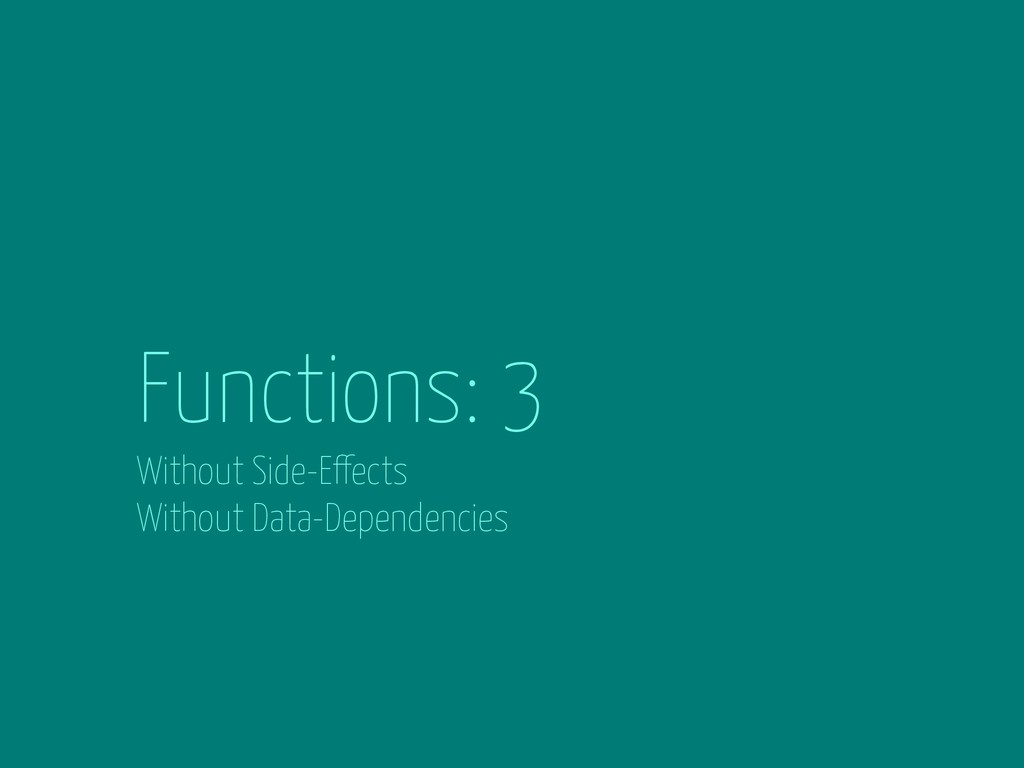 Functions: 3 Without Side-Effects Without Data-...