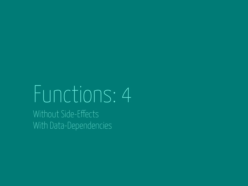 Functions: 4 Without Side-Effects With Data-Dep...