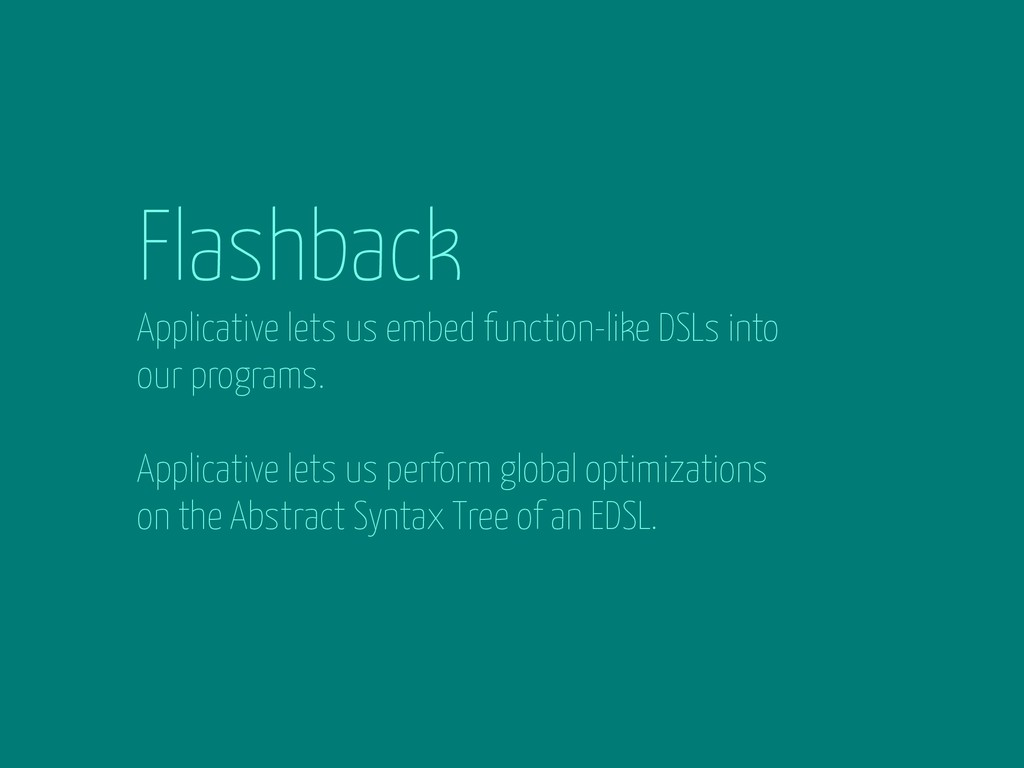 Flashback Applicative lets us embed function-li...