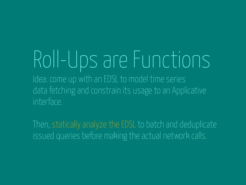 Roll-Ups are Functions Idea: come up with an ED...