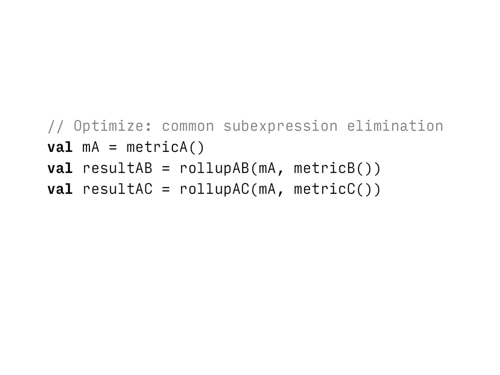 // Optimize: common subexpression elimination v...