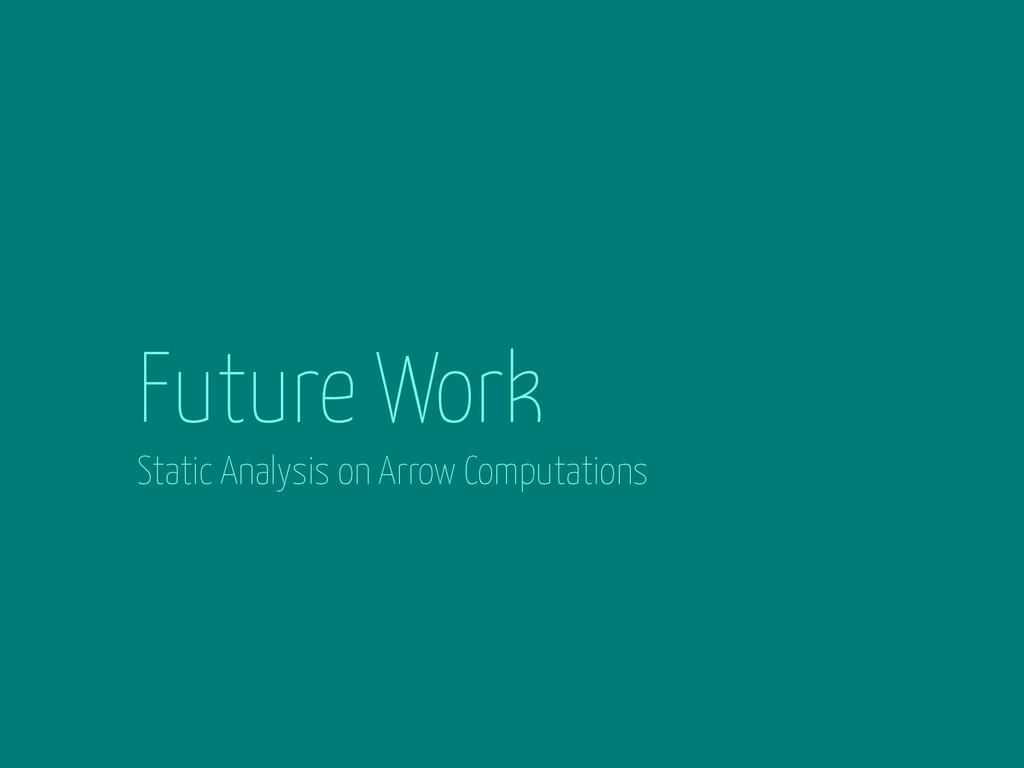 Future Work Static Analysis on Arrow Computatio...