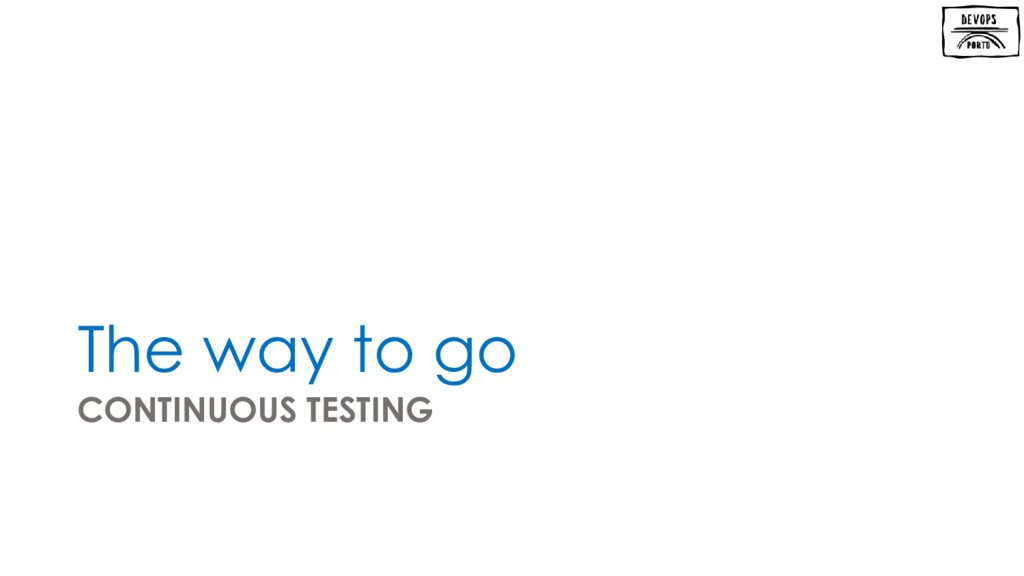 The way to go CONTINUOUS TESTING