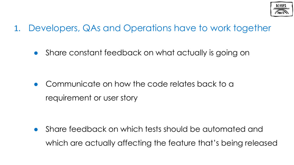 1. Developers, QAs and Operations have to work ...