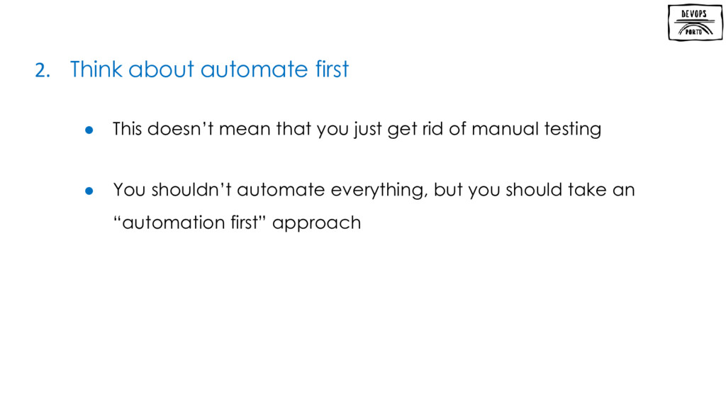 2. Think about automate first ● This doesn't me...