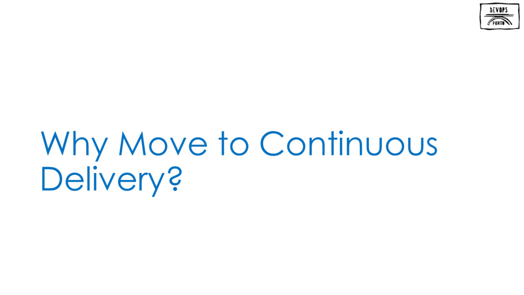 Why Move to Continuous Delivery?