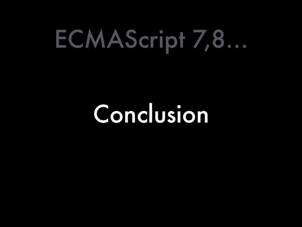 Conclusion ECMAScript 7,8…