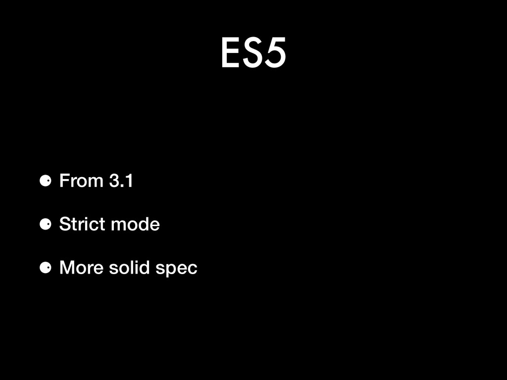 ES5 ⚈ From 3.1 ⚈ Strict mode ⚈ More solid spec