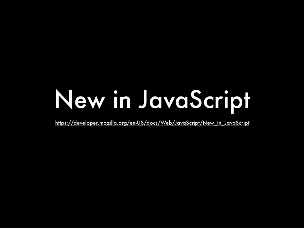 New in JavaScript https://developer.mozilla.org...