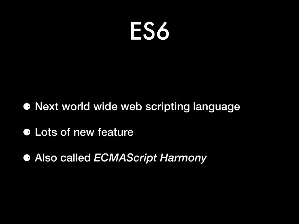 ES6 ⚈ Next world wide web scripting language ⚈ ...