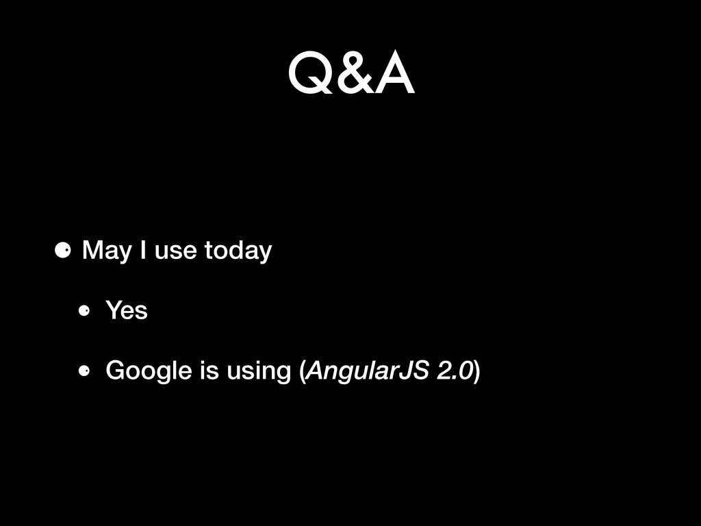 Q&A ⚈ May I use today ⚈ Yes ⚈ Google is using (...