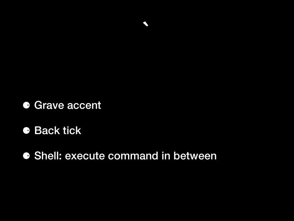 ` ⚈ Grave accent ⚈ Back tick ⚈ Shell: execute c...