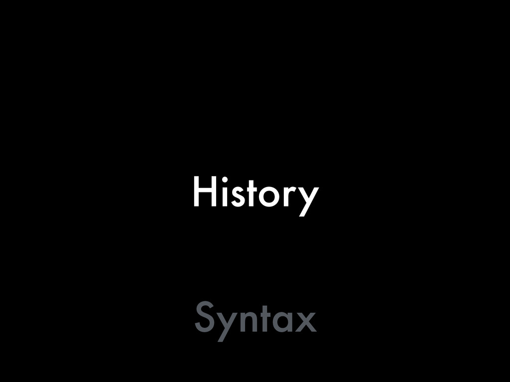 History Syntax