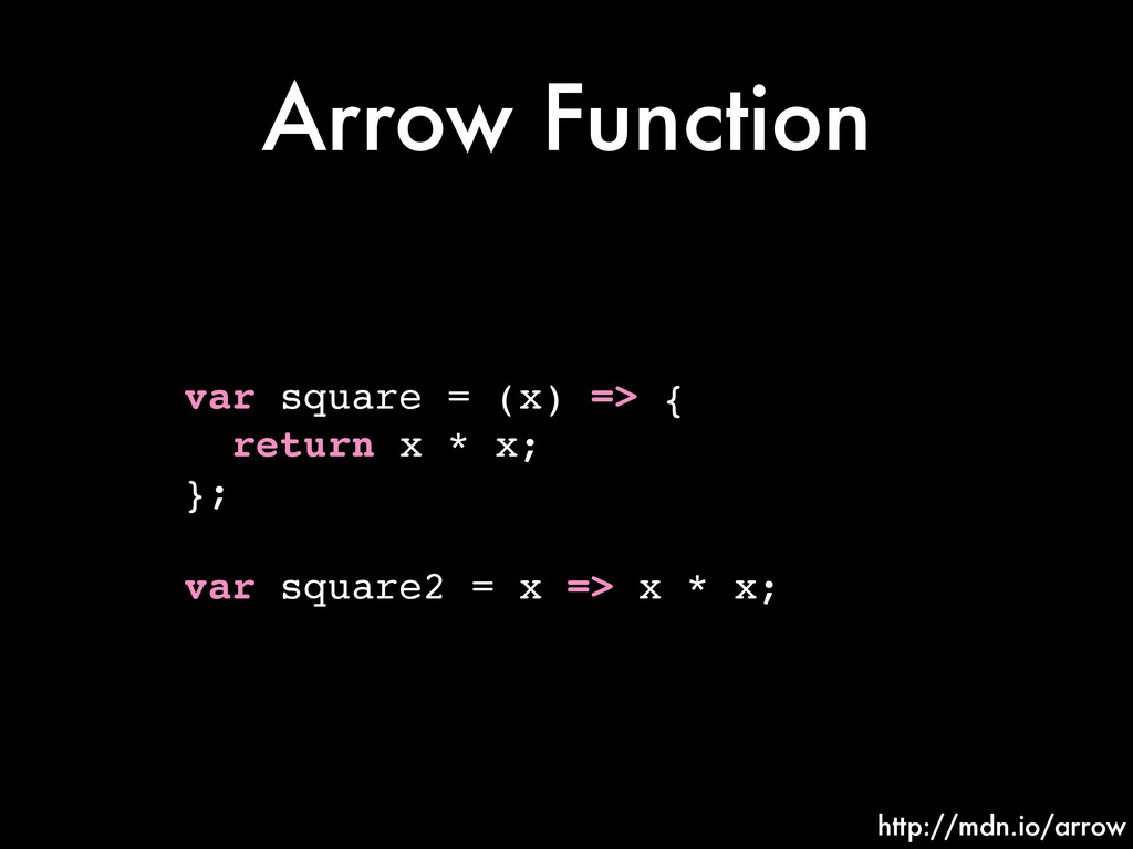 Arrow Function var square = (x) => {! return x ...
