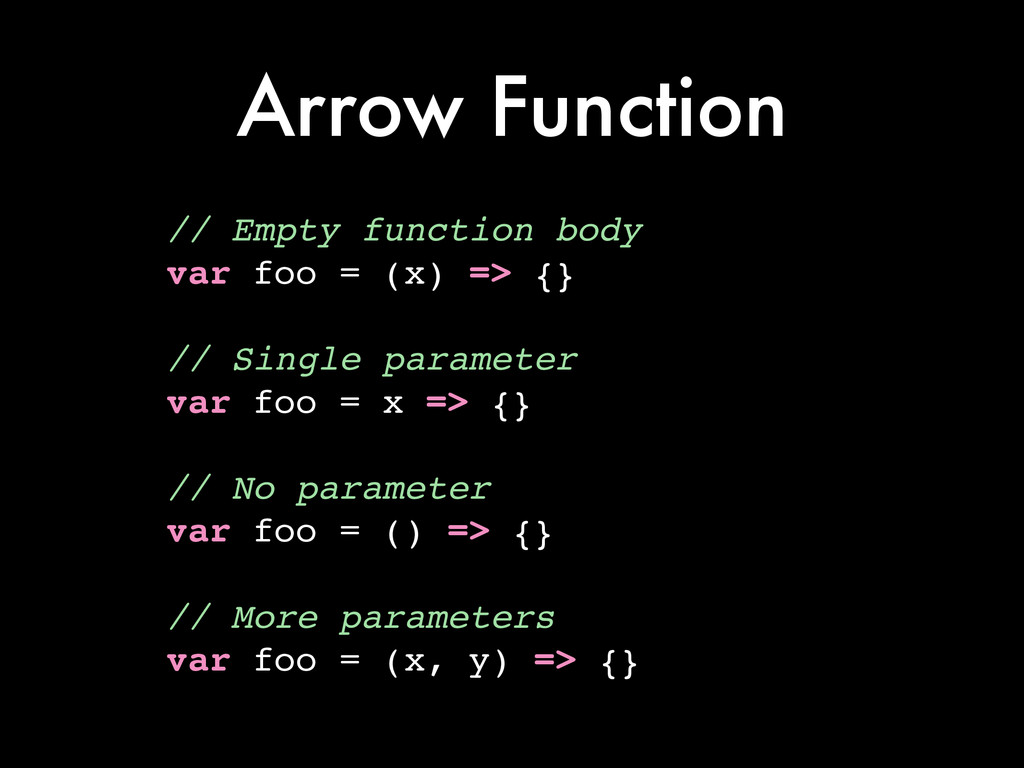 Arrow Function // Empty function body! var foo ...