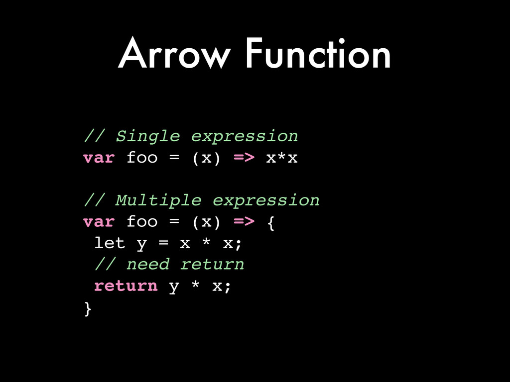 Arrow Function // Single expression! var foo = ...
