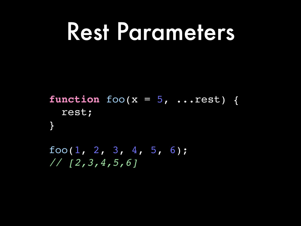 Rest Parameters function foo(x = 5, ...rest) {!...