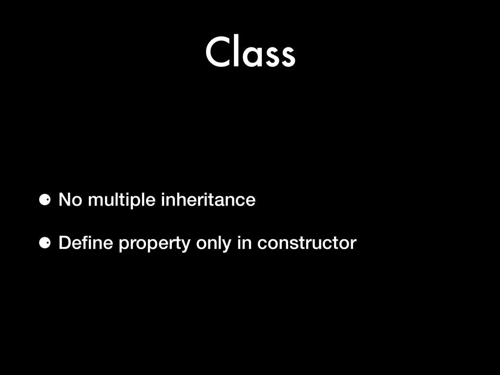 Class ⚈ No multiple inheritance ⚈ Define propert...
