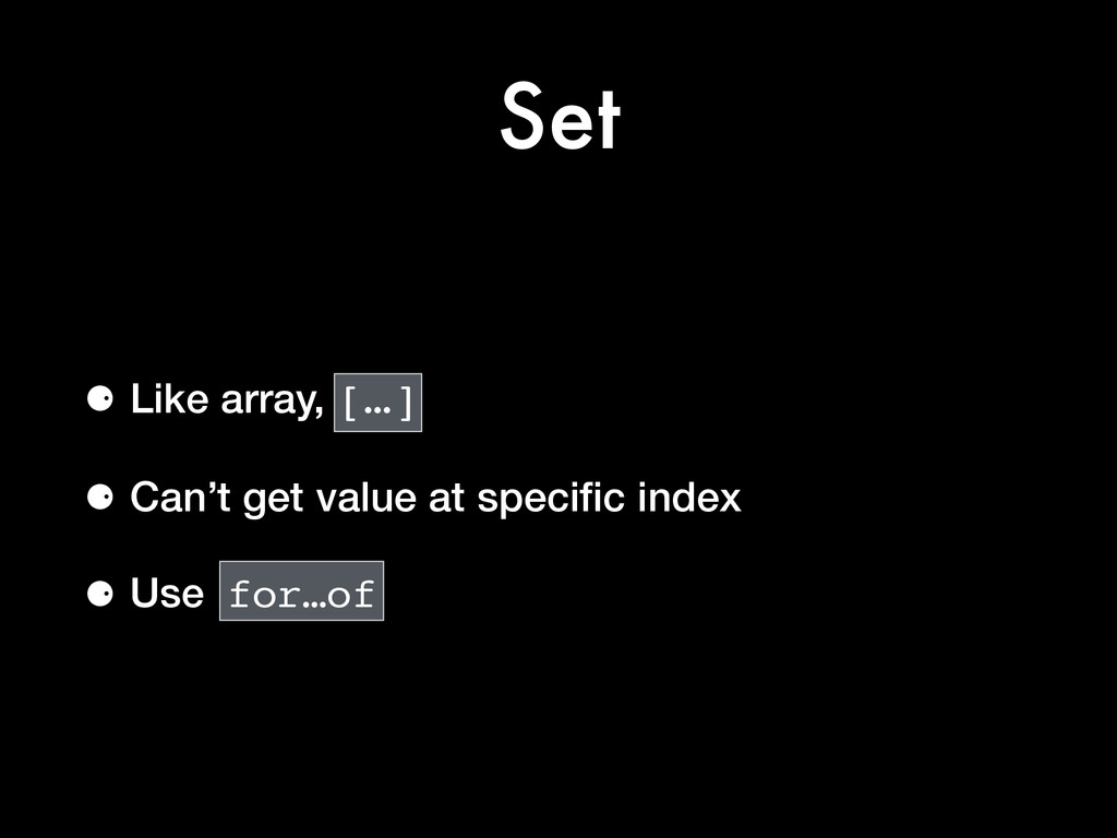 Set ⚈ Like array, […] ⚈ Can't get value at spec...