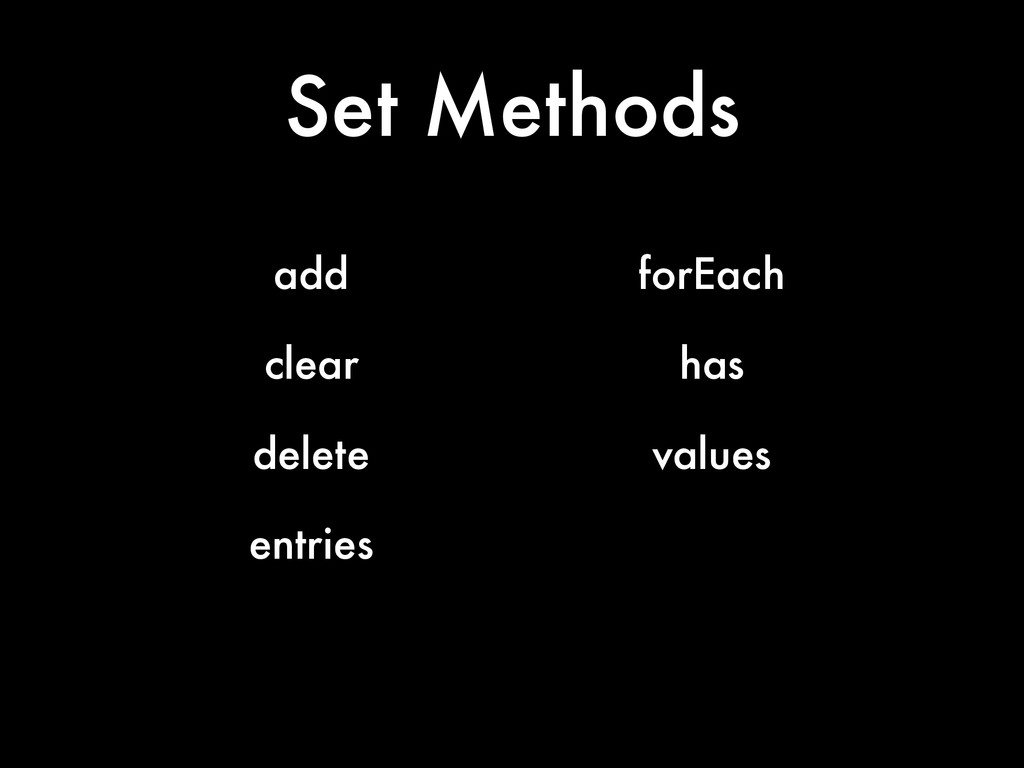 Set Methods add forEach clear has delete values...