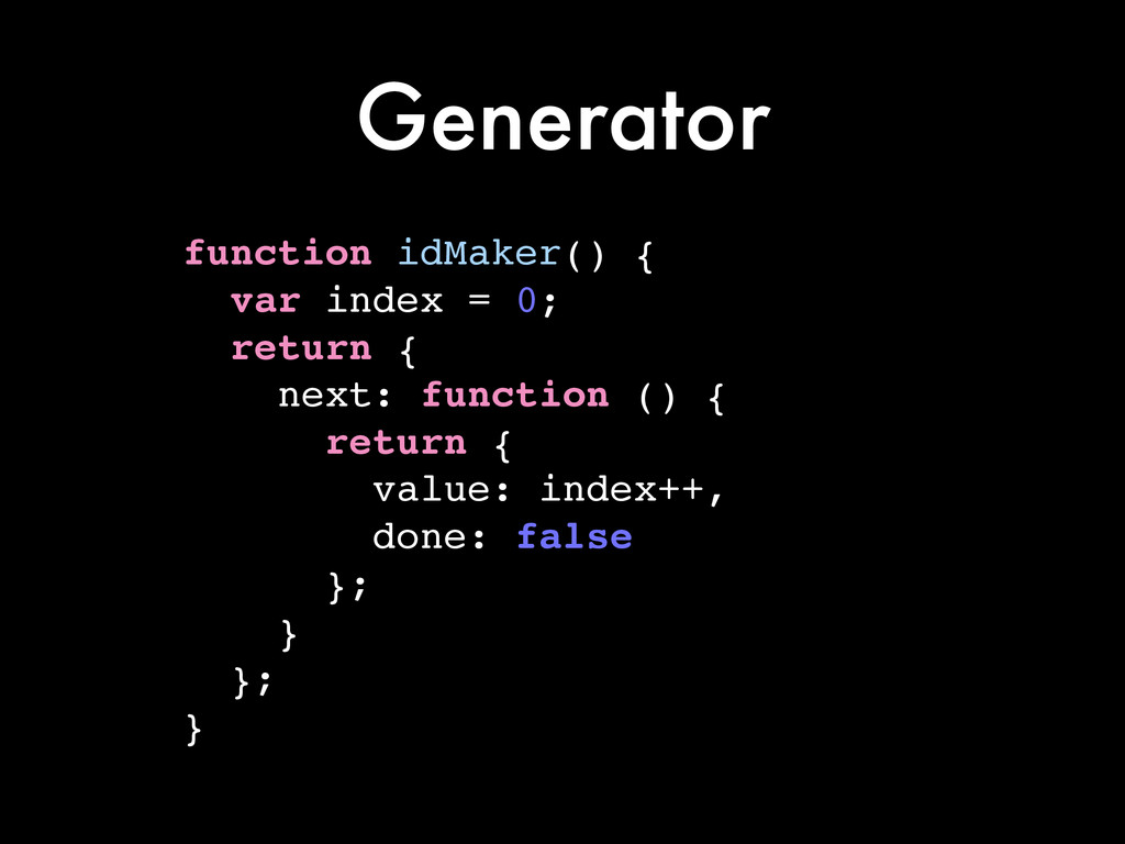 Generator function idMaker() {! var index = 0;!...