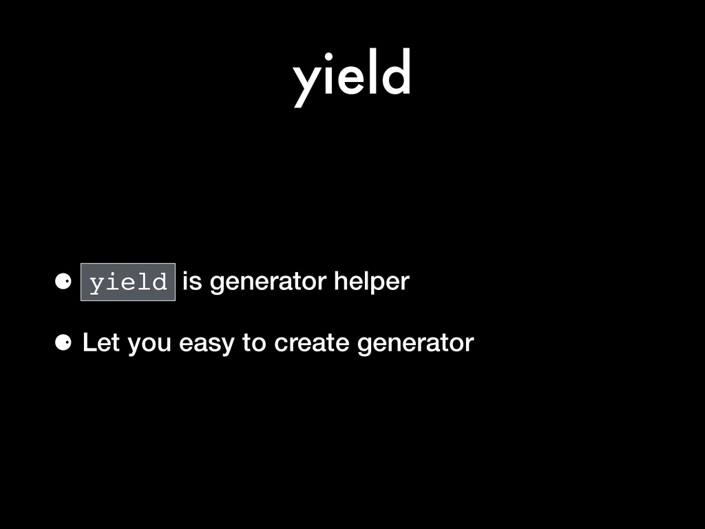 yield ⚈ yield is generator helper ⚈ Let you eas...
