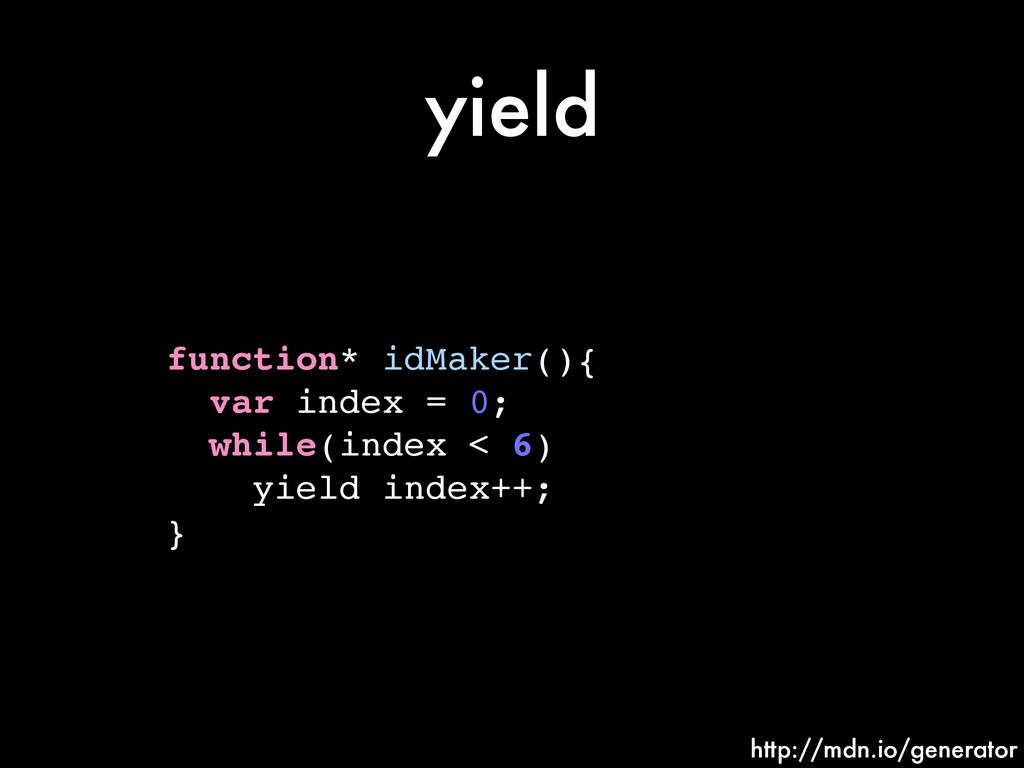 yield function* idMaker(){! var index = 0;! whi...