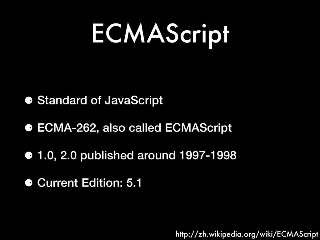 ECMAScript ⚈ Standard of JavaScript ⚈ ECMA-262,...