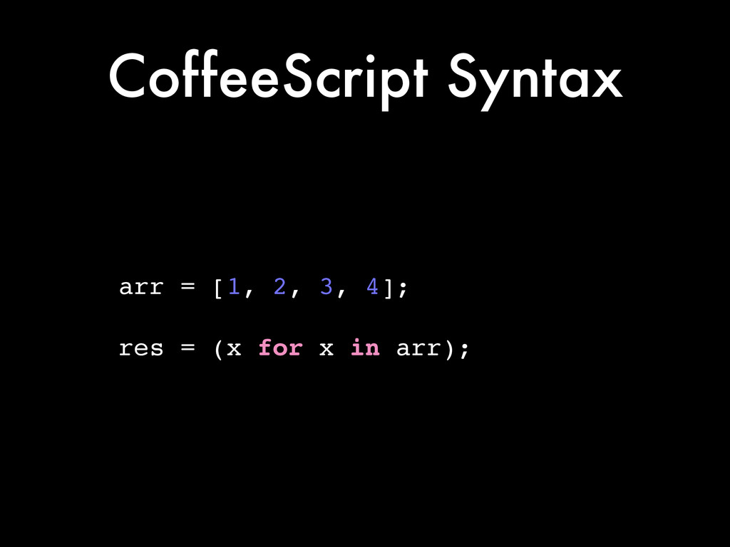 CoffeeScript Syntax arr = [1, 2, 3, 4];! ! res ...