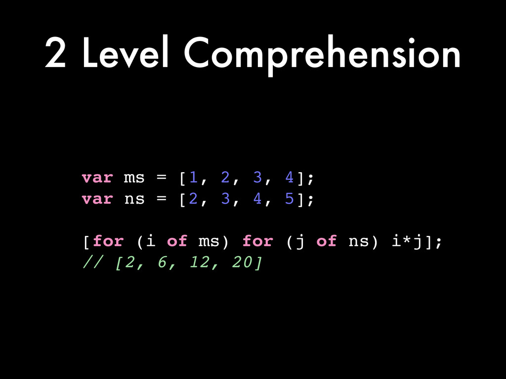 2 Level Comprehension var ms = [1, 2, 3, 4];! v...