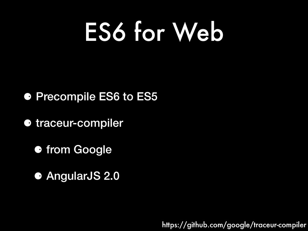 ES6 for Web ⚈ Precompile ES6 to ES5 ⚈ traceur-c...