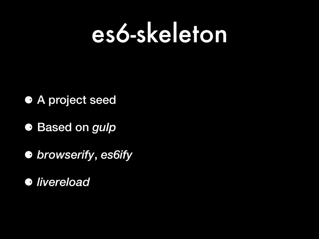 es6-skeleton ⚈ A project seed ⚈ Based on gulp ⚈...