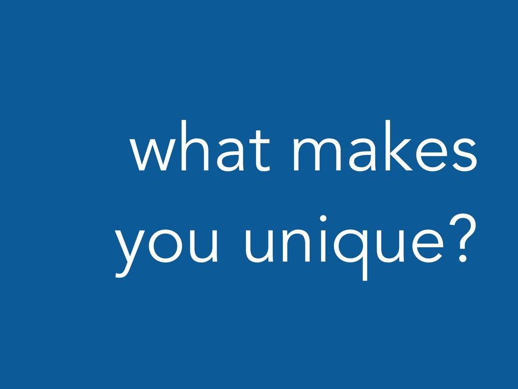what makes you unique?