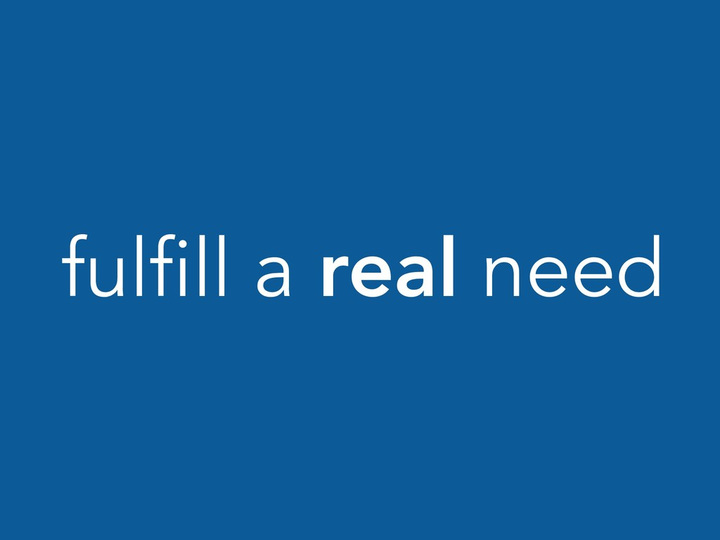 fulfill a real need