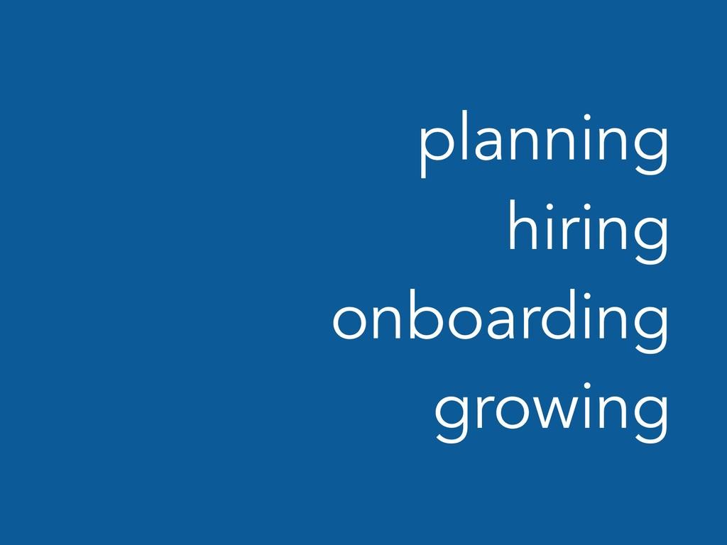 planning hiring onboarding growing