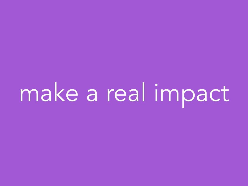 make a real impact