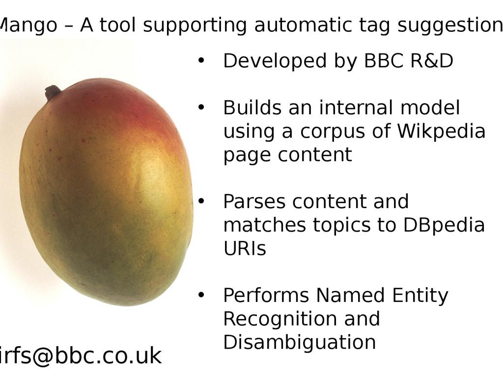 • Developed by BBC R&D • Builds an internal mod...