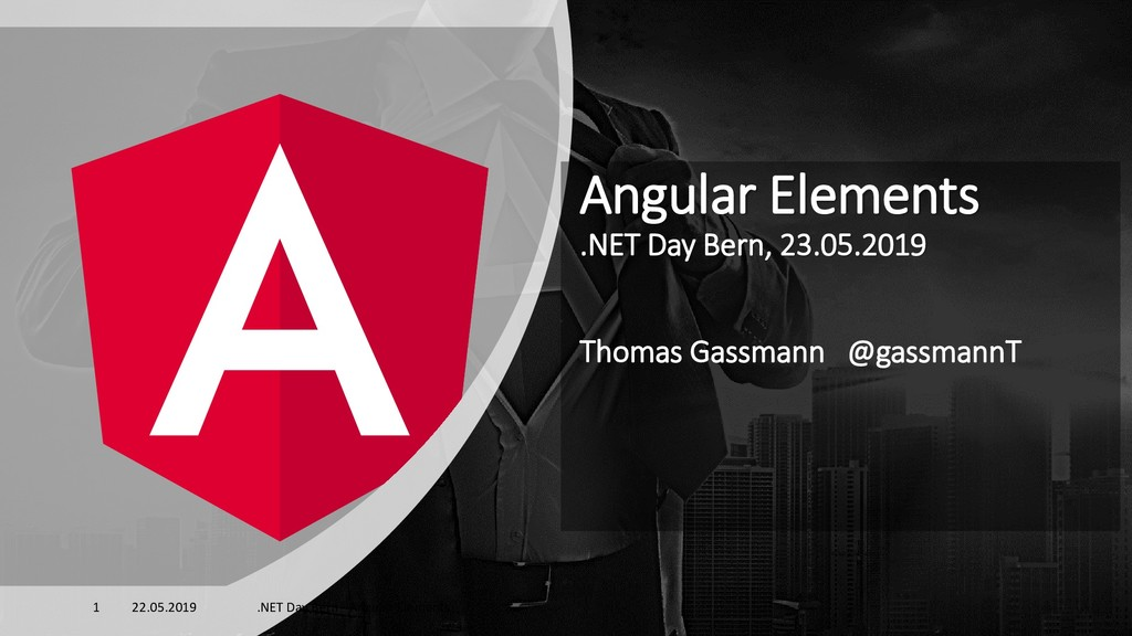 Angular Elements .NET Day Bern, 23.05.2019 Thom...