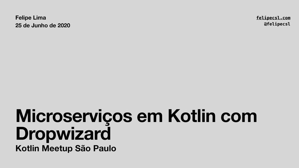 Microserviços em Kotlin com Dropwizard Felipe L...