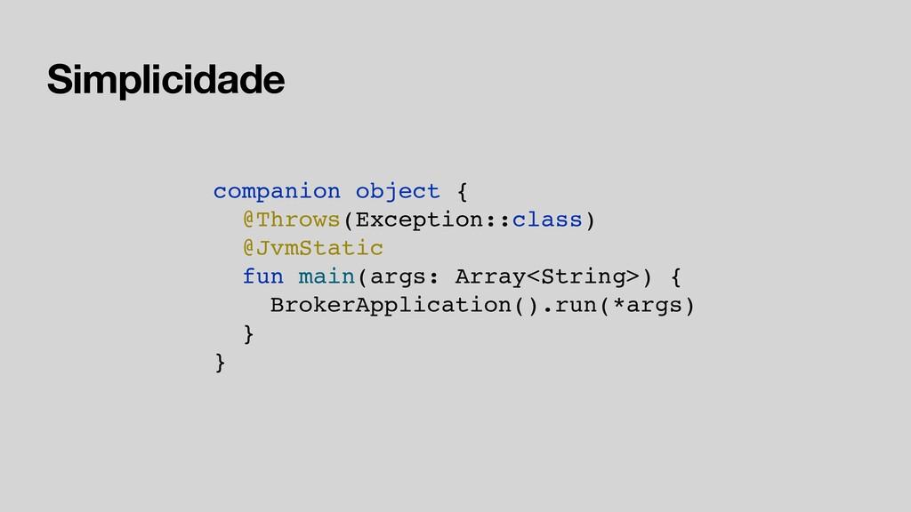Simplicidade companion object { @Throws(Excepti...
