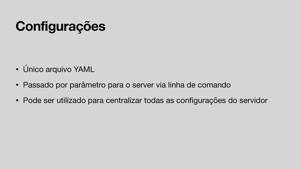 Configurações • Único arquivo YAML  • Passado p...