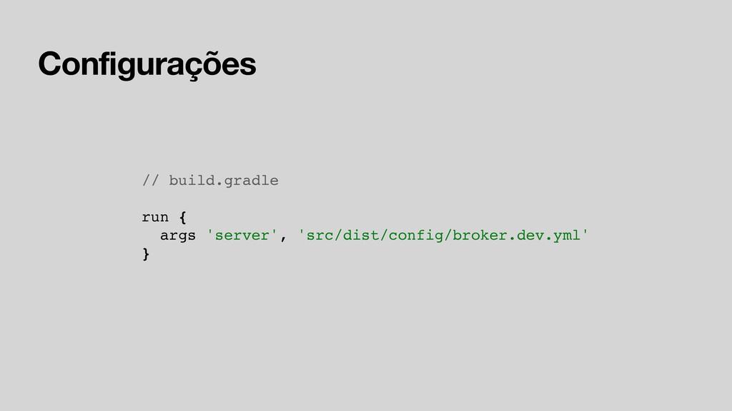 Configurações // build.gradle run { args 'serve...