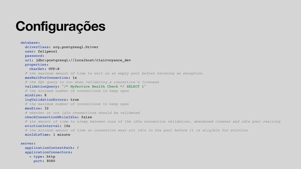Configurações database: driverClass: org.postgr...