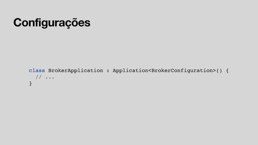 Configurações class BrokerApplication : Applica...