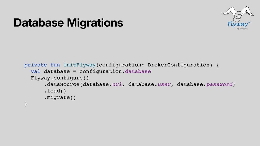 Database Migrations private fun initFlyway(conf...