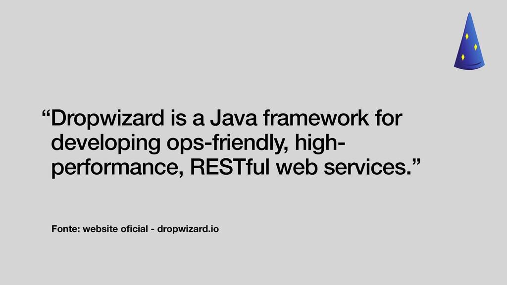 """Fonte: website oficial - dropwizard.io """"Dropwiza..."""