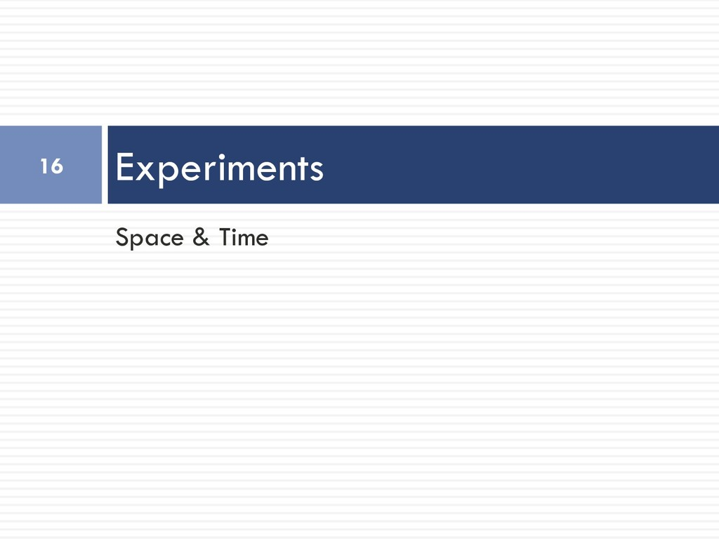 Space & Time Experiments 16