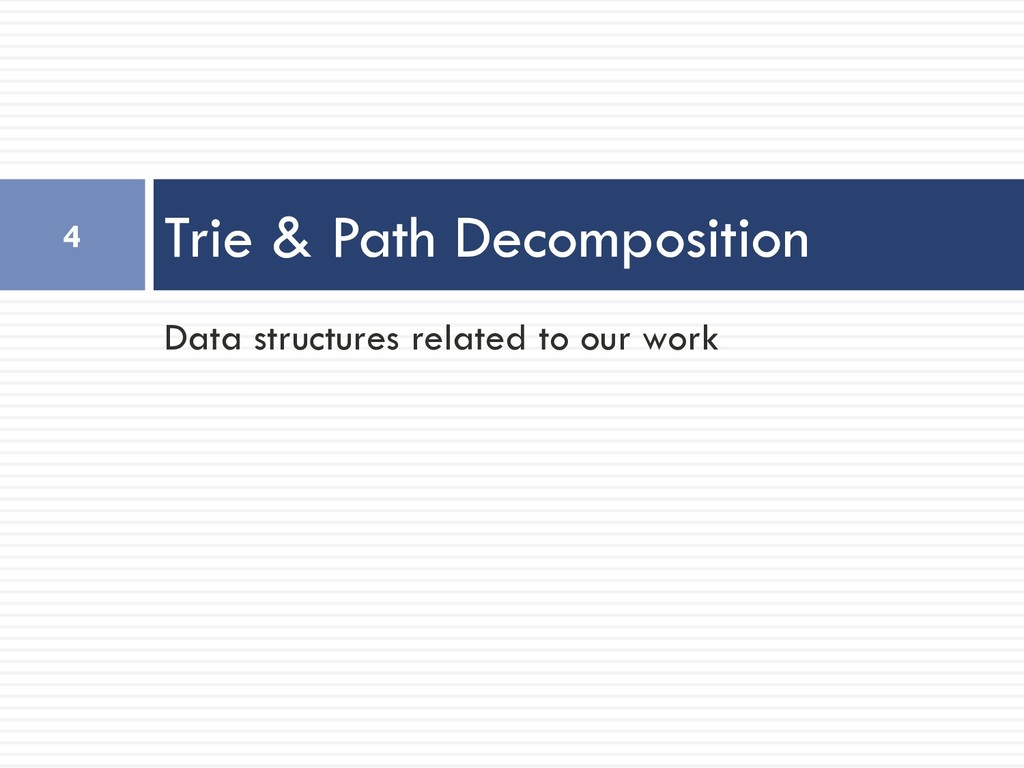 Data structures related to our work Trie & Path...