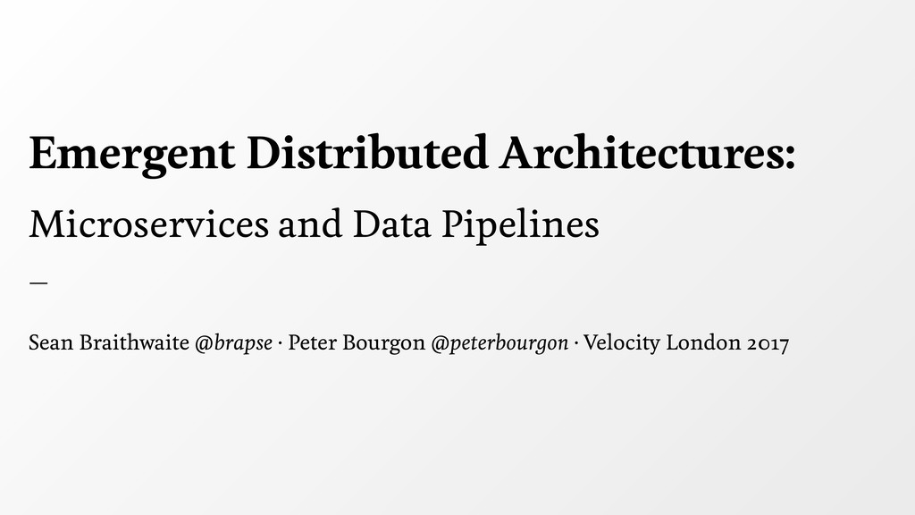 Microservices and Data Pipelines — Sean Braithw...