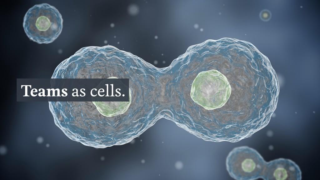 Teams as cells.